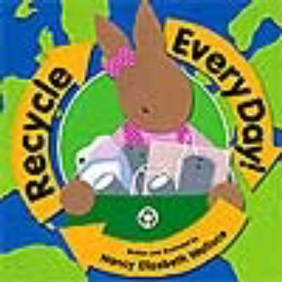 Recycle Every Day! by Nancy Elizabeth Wallace
