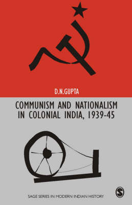 Communism and Nationalism in Colonial India, 1939-45 by D. N. Gupta