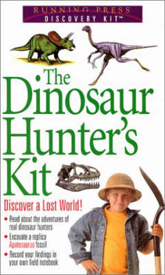 Dinosaur Hunter's Kit Discover a Lost World! by Ted Daeschler
