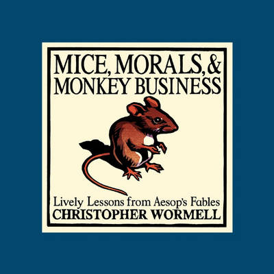Mice, Morals and Monkey Business by Christopher Wormell