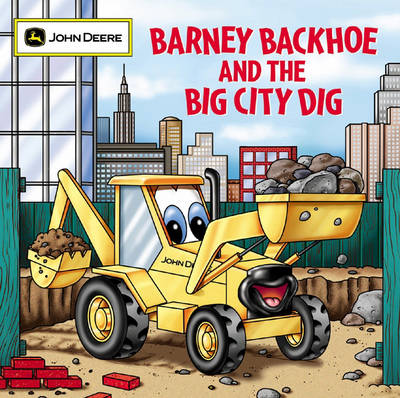 Barney Backhoe and the Big City Dig by Susan Knopf