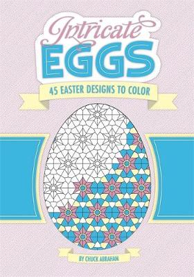Intricate Eggs 45 Egg-Cellent Designs to Color! by Chuck Abraham