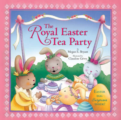 The Royal Easter Tea Party by Megan E. Bryant