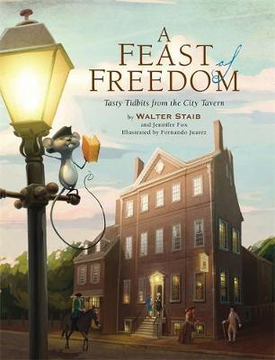 A Feast of Freedom Tasty Tidbits from City Tavern by Walter Staib, Jennifer Fox