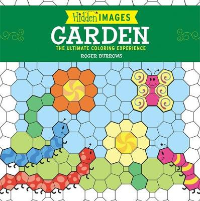 Hidden Images: Garden The Ultimate Coloring Experience by Roger Burrows