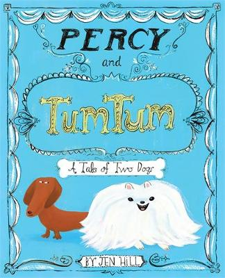 Percy and TumTum A Tale of Two Dogs by Jen Hill