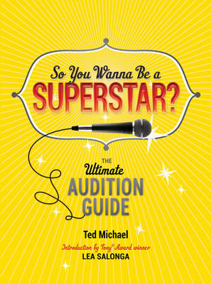 So You Wanna be a Superstar? The Ultimate Audition Guide by Ted Michael, Lea Salonga