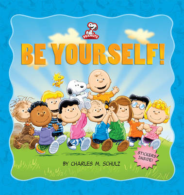 Peanuts: be Yourself! by Charles M. Schulz