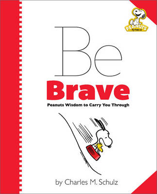 Peanuts: Be Brave Peanuts Wisdom to Carry You Through by Charles M. Schulz