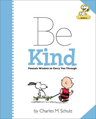 Peanuts: Be Kind Peanuts Wisdom to Carry You Through by Charles M. Schulz