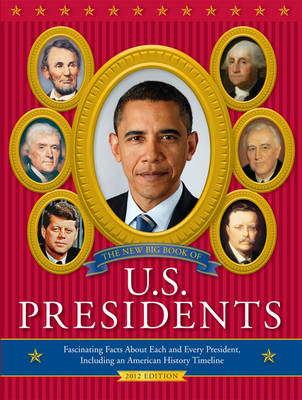The New Big Book of U.S. Presidents Fascinating Facts About Each and Every President, Including an American History Timeline by Todd Davis, Marc Frey