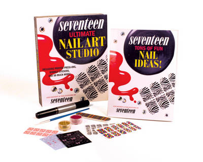 Seventeen: Ultimate Nail Art Studio Printed Press-Ons, Sparkly Studs, and Stickers Included! by Ann Shoket, Seventeen Magazine