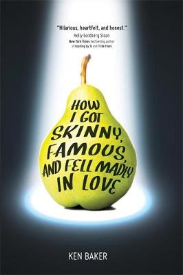 How I Got Skinny, Famous, and Fell Madly in Love by Ken Baker