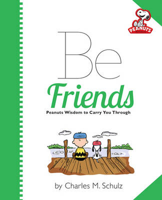 Peanuts: be Friends by Charles M. Schulz