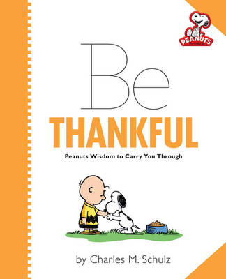 Peanuts: be Thankful by Charles M. Schulz