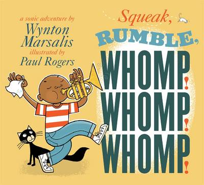 Squeak, Rumble, Whomp! Whomp! Whomp!: A Sonic Adventure by Wynton Marsalis