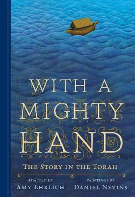 With a Mighty Hand The Story in the Torah by Amy Ehrlich