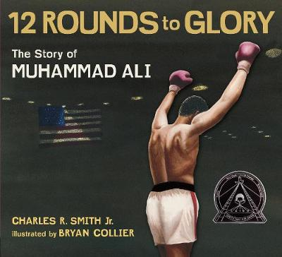 Twelve Rounds to Glory The Story of Muhammad Ali by Charles R. Smith