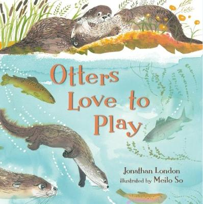 Otters Love to Play by Jonathan London