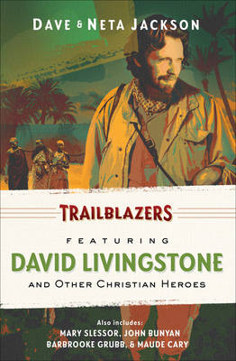 Trailblazers Omnibus Featuring David Livingstone and Other Christian Heroes by Dave Jackson, Neta Jackson