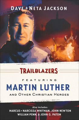 Trailblazers Omnibus Featuring Martin Luther and Other Christian Heroes by Dave Jackson, Neta Jackson