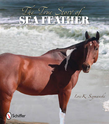 The True Story of Sea Feather by Lois K. Szymanski