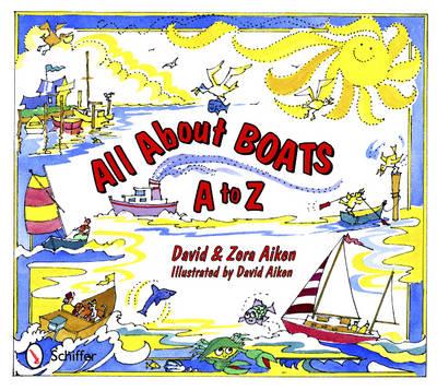 All About Boats A to Z by David Aiken, Zora Aiken
