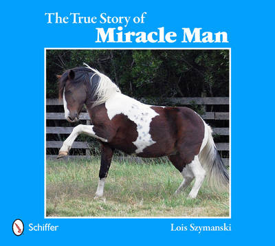 The True Story of Miracle Man by Lois Szymanski