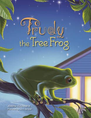 Trudy the Tree Frog by Jennifer Keats Curtis, Laura Jensen