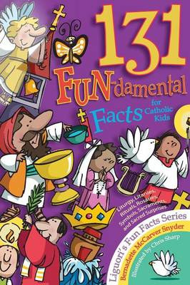 131 Fun-Damental Facts for Catholic Kids Liturgy, Litanies, Rituals, Rosaries, Symbols, Sacraments and Sacred Scripture by Bernadette McCarver Snyder