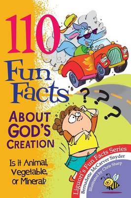 110 Fun Facts About God's Creation Is it Animal, Vegetable, or Mineral? by Bernadette McCarver Snyder
