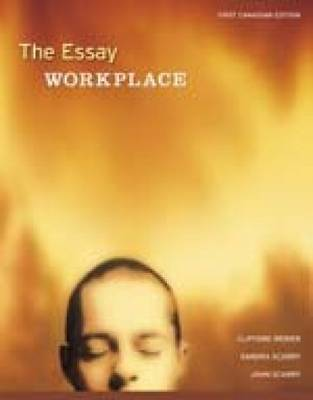 The Essay Workplace by Sandra Scarry, Clifford Werier, John Scarry