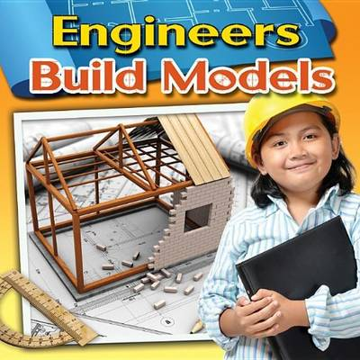 Engineers Build Models by Reagan Miller