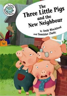 The Three Little Pigs & the New Neighbour by Andy Blackford