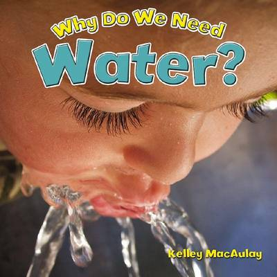 Why Do We Need Water? by Kelley MacAulay