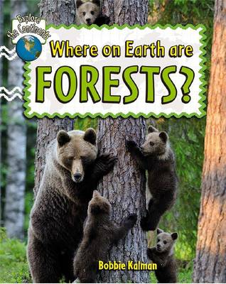 Where on Earth are Forests? by Bobbie Kalman