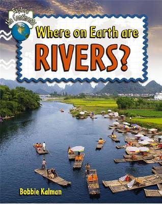 Where on Earth are Rivers? by Bobbie Kalman
