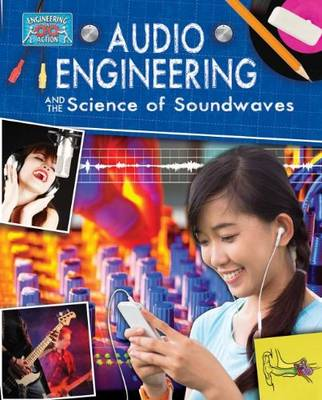 Audio Engineering and the Science of Soundwaves by Anne, Etc Rooney