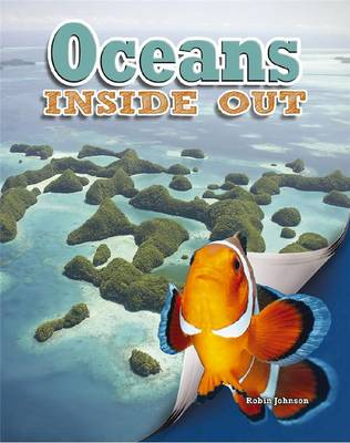Oceans Inside Out by Robin Johnson, Megan Kopp, James Bow