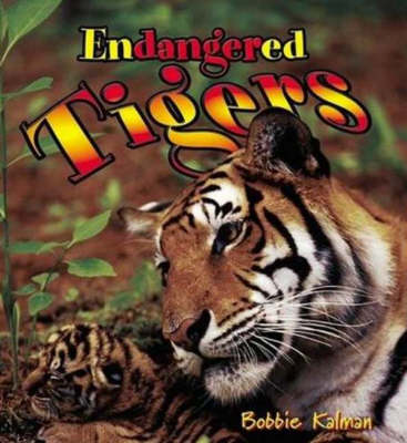 Endangered Tigers by Bobbie Kalman