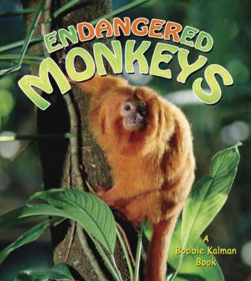 Endangered Monkeys by Molly Aloian, Bobbie Kalman