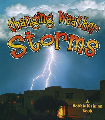 Changing Weather, Storms by Kelley MacAulay, Bobbie Kalman