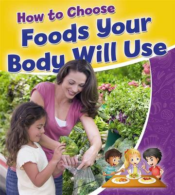 How to Choose Foods Your Body Will Use by Rebecca Sjonger