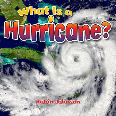 What is a Hurricane? by Robin Johnson