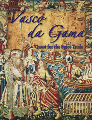 Vasco da Gama Quest for the Spice Trade by Katharine Bailey