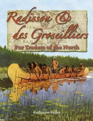 Radisson and Groseilliers Fur Traders of the North by Katharine Bailey