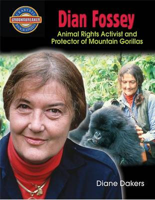 Dian Fossey Animal Rights Activist and Protector of Mountain Gorillas by Diane Dakers