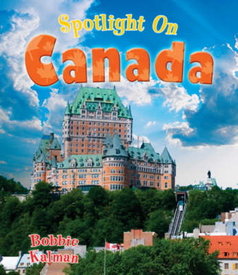 Spotlight on Canada by Bobbie Kalman, Carrie Gleason