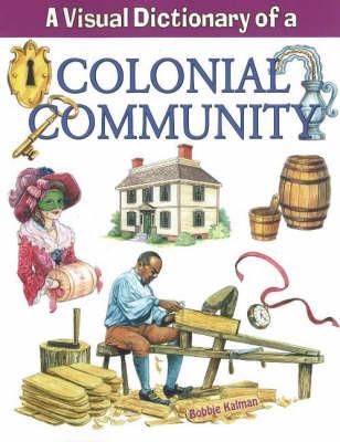 Visual Dictionary of a Colonial Community by Bobbie Kalman