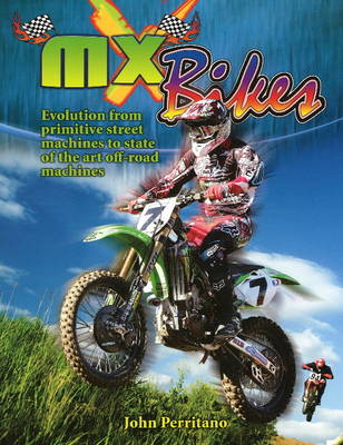 MX Bikes Evolution from Primitive Street Machines to State of the Art Off-Road Machines by John Perritano